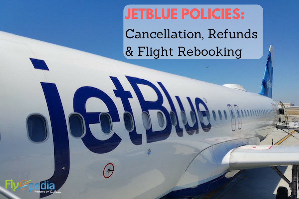 All About Jetblue S Policies Cancellation Refunds