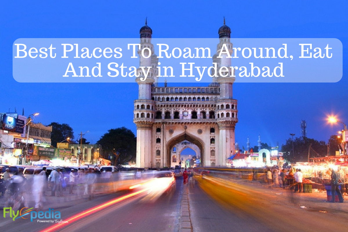 Best Places To Roam Around Eat And Stay In Hyderabad