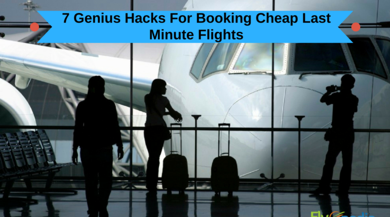Cheap Last Minute Flights >> 7 Genius Hacks For Booking Cheap Last Minute Flights