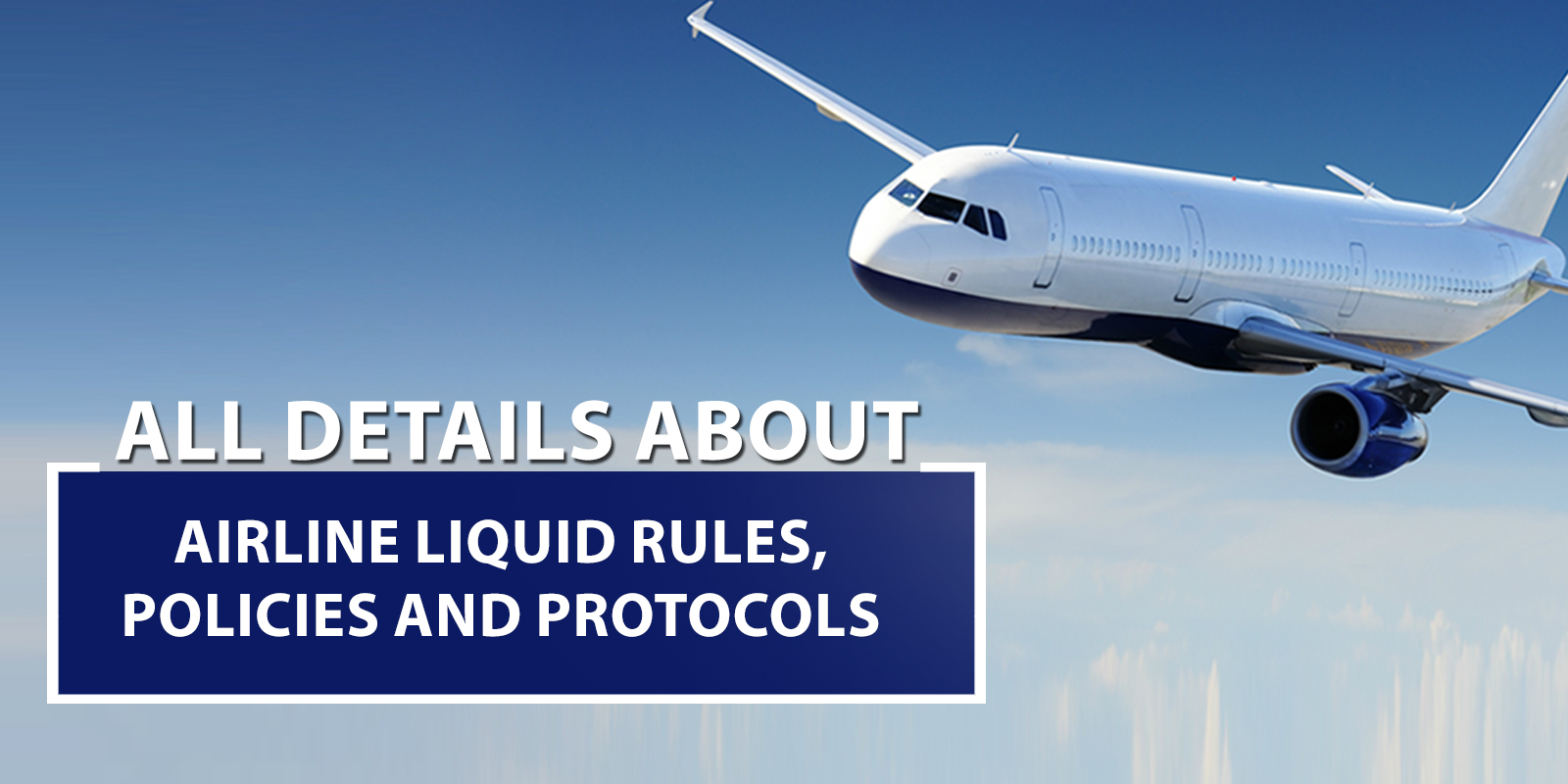 All Details About Airline Liquid Rules, Policies and Protocols